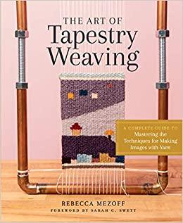 The Art of Tapestry Weaving - Rebecca Mezoff